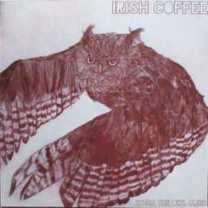 Irish Coffee - When The Owl Cries